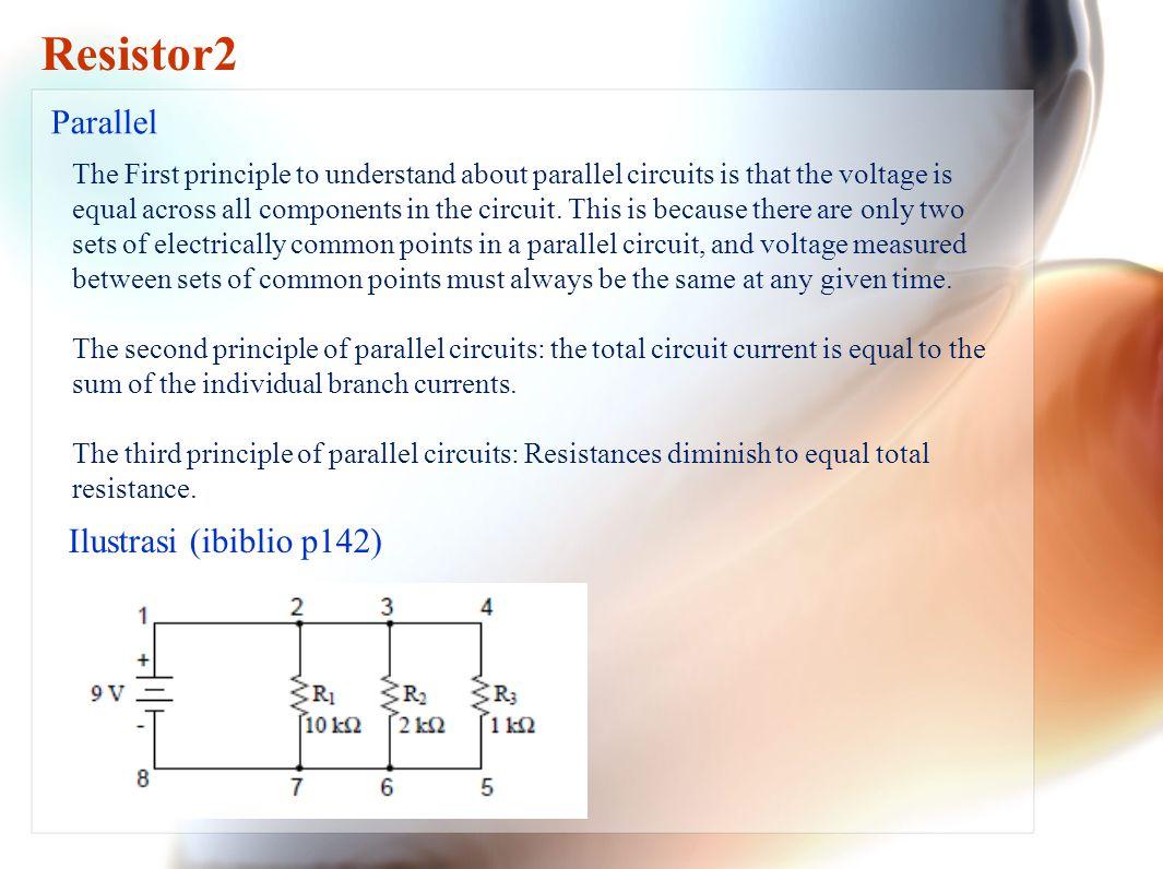 Simpulan Resistor2 Series Circuits: 1.Voltage drops add to equal total voltage.