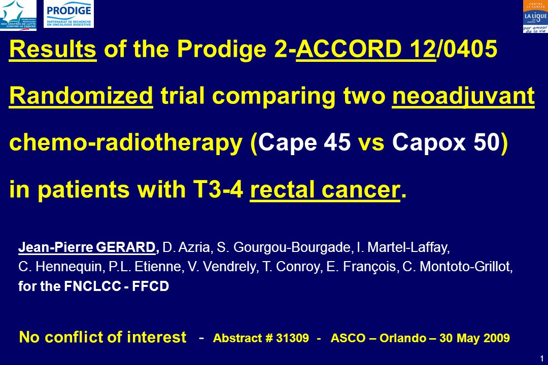 30/05/2009 1 Nice Results of the Prodige 2-ACCORD 12/0405 Randomized trial comparing two neoadjuvant chemo-radiotherapy (Cape 45 vs Capox 50) in patie