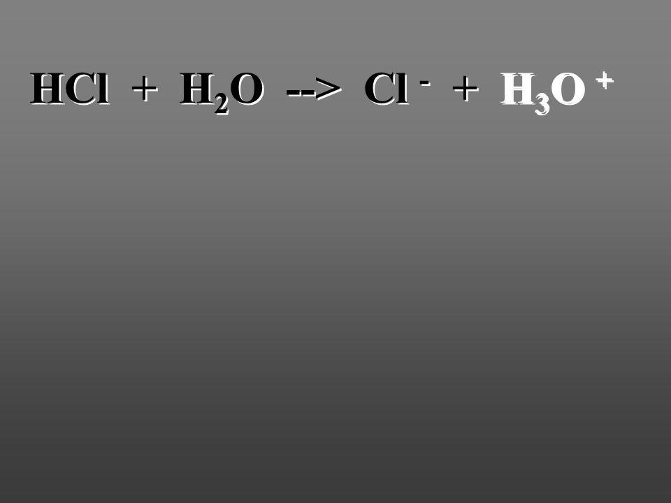 HCl + H 2 O --> Cl - + H 3 O +