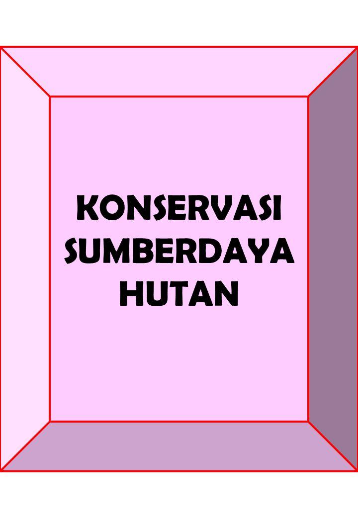 KONSERVASI SUMBERDAYA HUTAN
