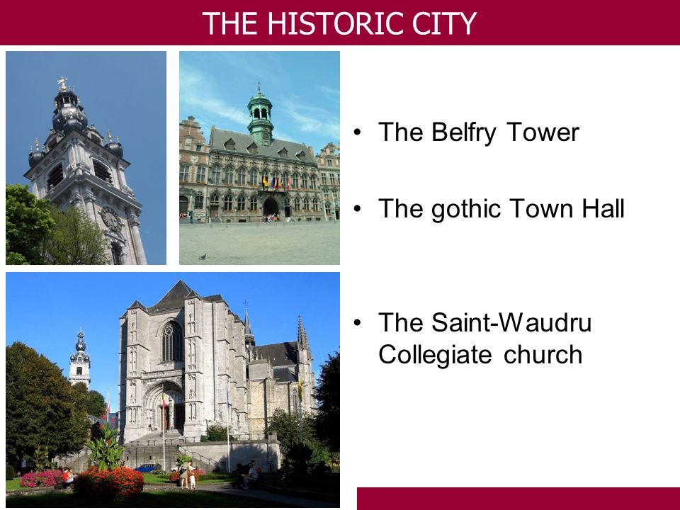 THE HISTORIC CITY The Belfry Tower The gothic Town Hall The Saint-Waudru Collegiate church