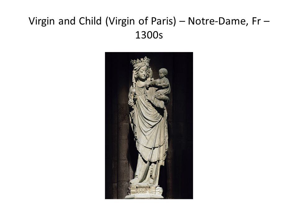Virgin and Child (Virgin of Paris) – Notre-Dame, Fr – 1300s