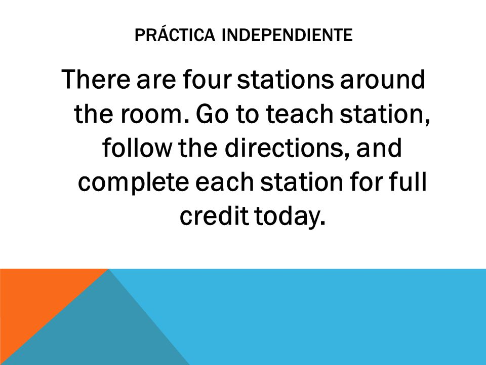 PRÁCTICA INDEPENDIENTE There are four stations around the room.