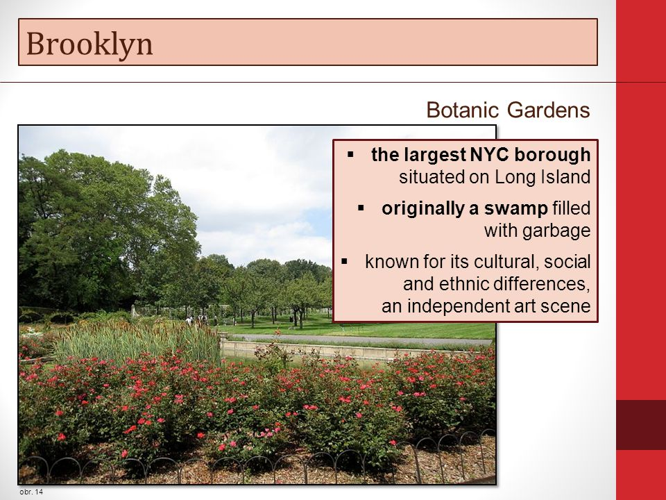 Brooklyn obr. 14 Botanic Gardens  the largest NYC borough situated on Long Island  originally a swamp filled with garbage  known for its cultural,