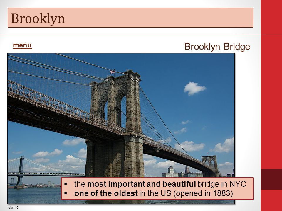 Brooklyn obr. 15 Brooklyn Bridge  the most important and beautiful bridge in NYC  one of the oldest in the US (opened in 1883) menu