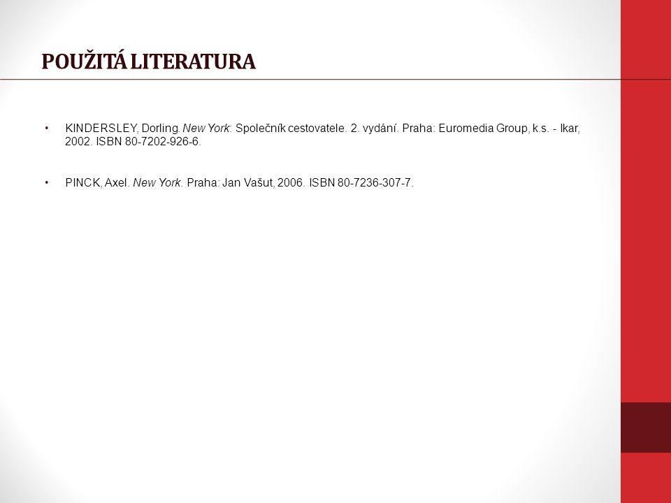 POUŽITÁ LITERATURA KINDERSLEY, Dorling. New York: Společník cestovatele. 2. vydání. Praha: Euromedia Group, k.s. - Ikar, 2002. ISBN 80-7202-926-6. PIN