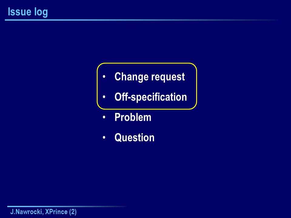 J.Nawrocki, XPrince (2) Issue log Change request Off-specification Problem Question