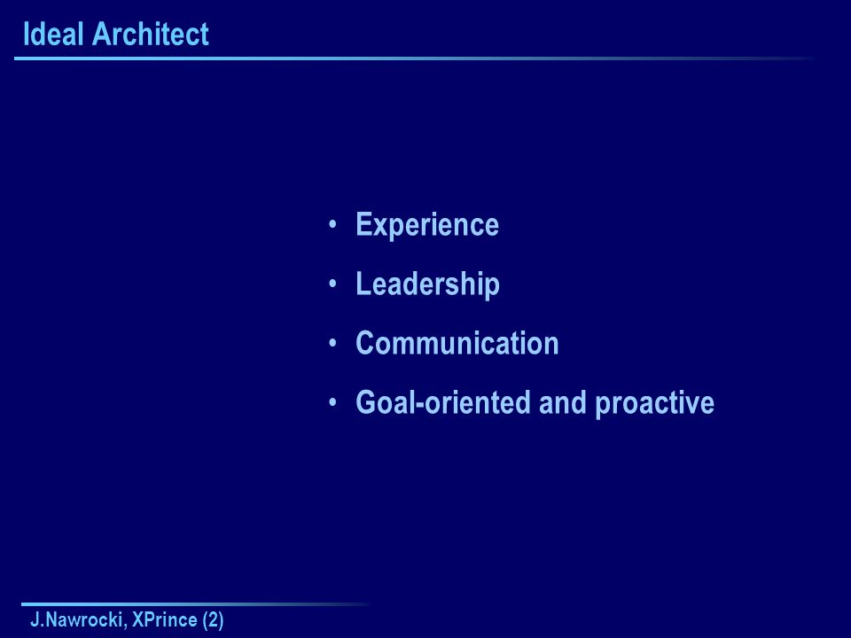 J.Nawrocki, XPrince (2) Ideal Architect Experience Leadership Communication Goal-oriented and proactive