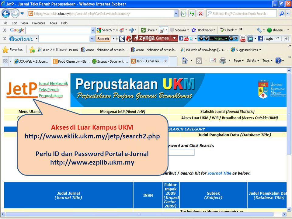 Akses di Luar Kampus UKM http://www.eklik.ukm.my/jetp/search2.php Perlu ID dan Password Portal e-Jurnal http://www.ezplib.ukm.my