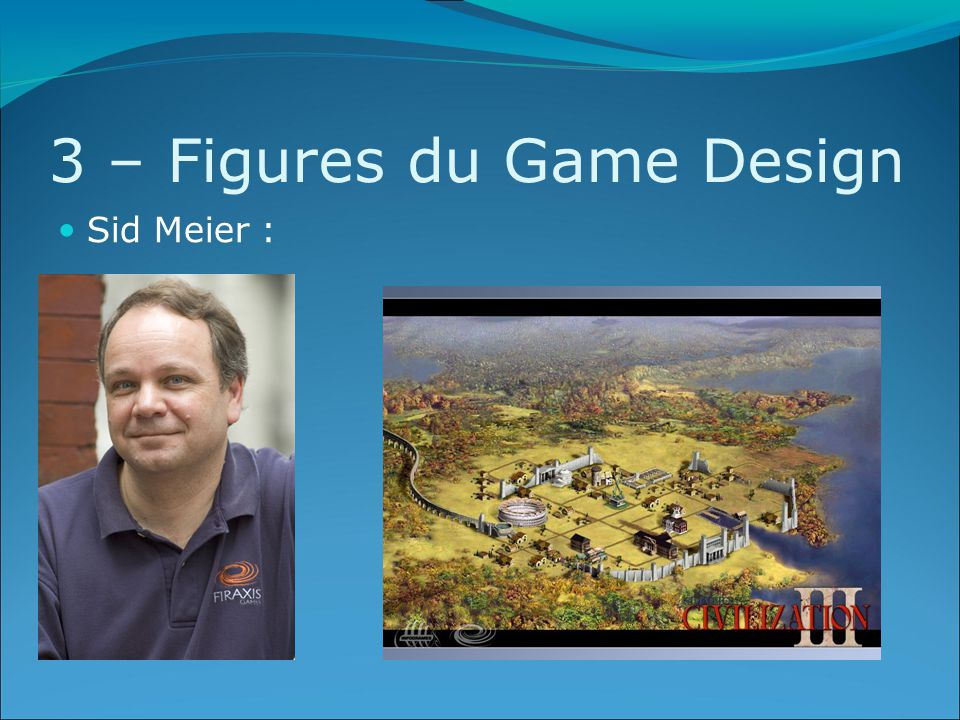 3 – Figures du Game Design Sid Meier :
