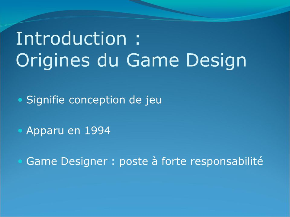 Introduction : Origines du Game Design Signifie conception de jeu Apparu en 1994 Game Designer : poste à forte responsabilité