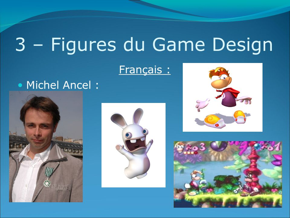3 – Figures du Game Design Français : Michel Ancel :