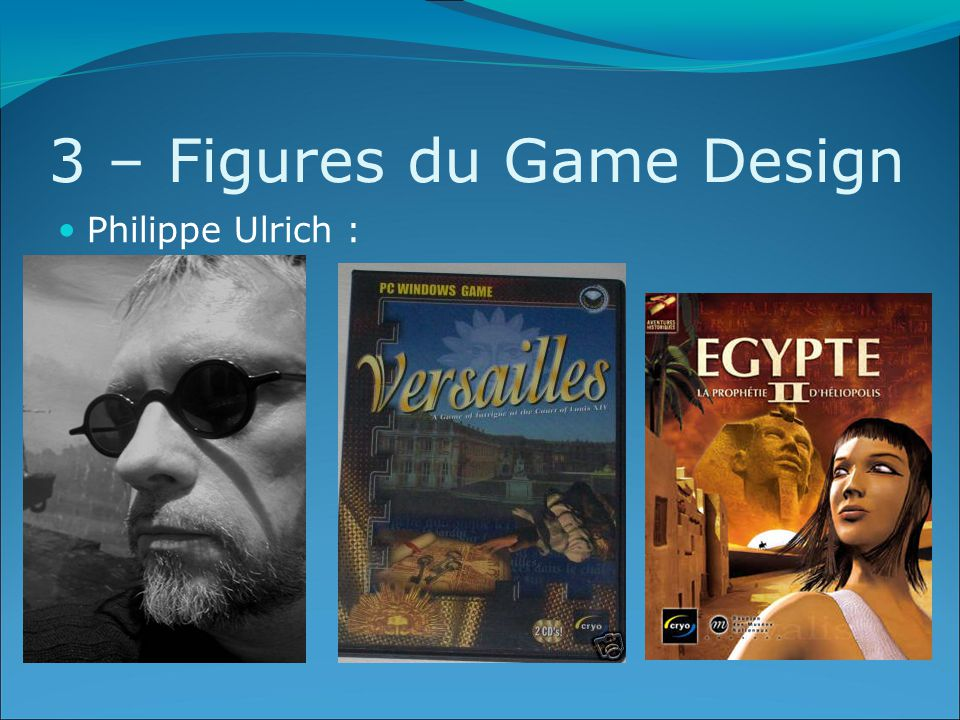 3 – Figures du Game Design Philippe Ulrich :