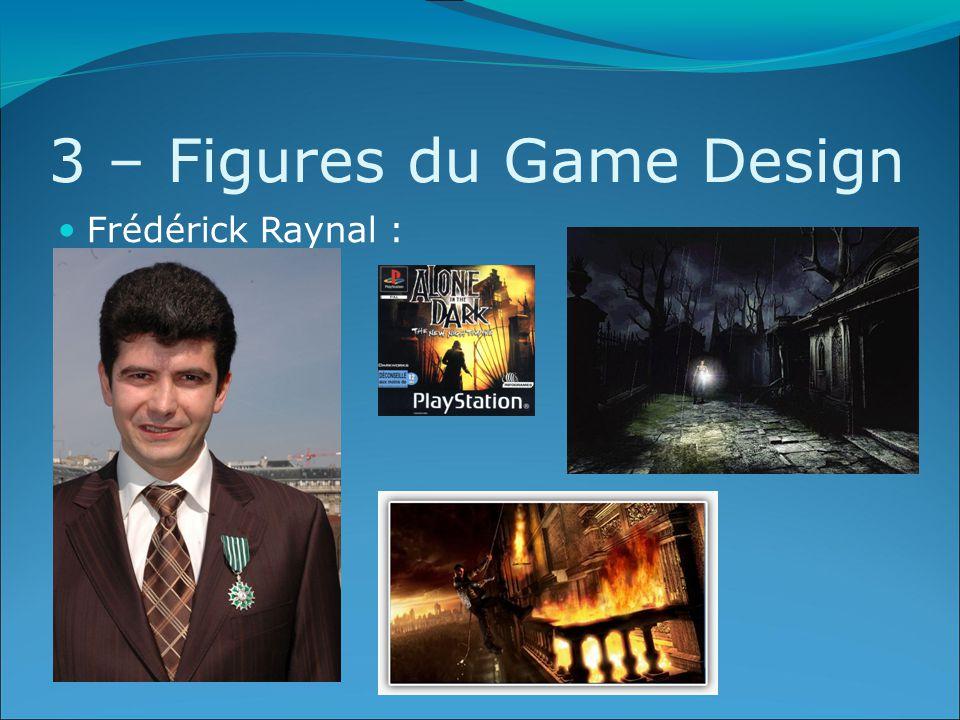 3 – Figures du Game Design Frédérick Raynal :