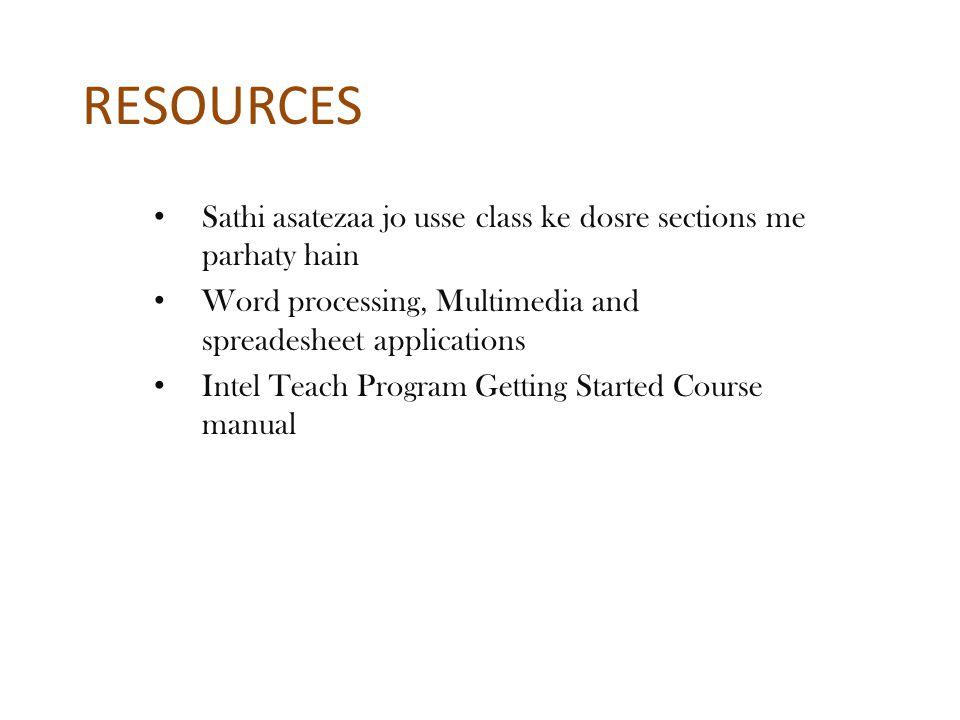 RESOURCES Sathi asatezaa jo usse class ke dosre sections me parhaty hain Word processing, Multimedia and spreadesheet applications Intel Teach Program