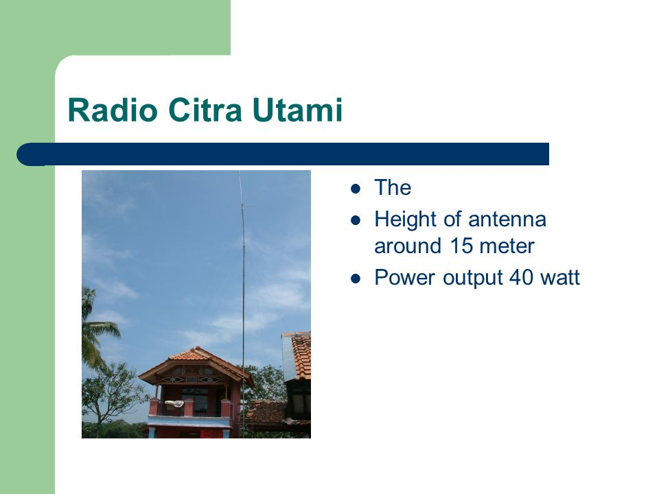 Radio Citra Utami The main transmitter using Oscillator The bandwidth 350 Khz Coverage area is around 4 Km from the station