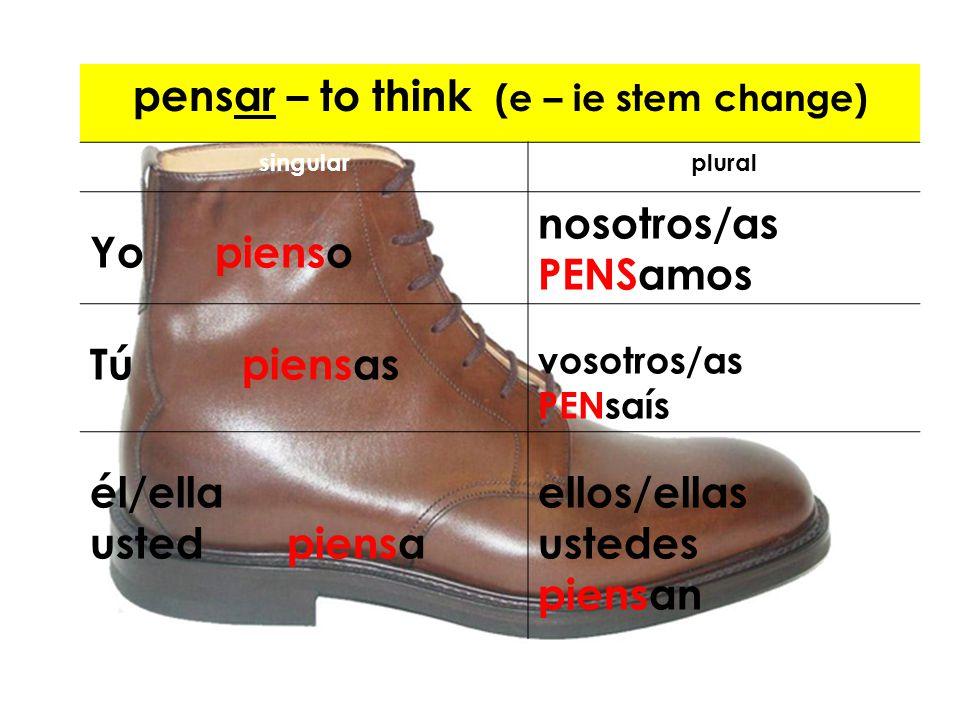 pensar – to think (e – ie stem change) singularplural Yo pienso nosotros/as PENSamos Tú piensas vosotros/as PENsaís él/ella usted piensa ellos/ellas u
