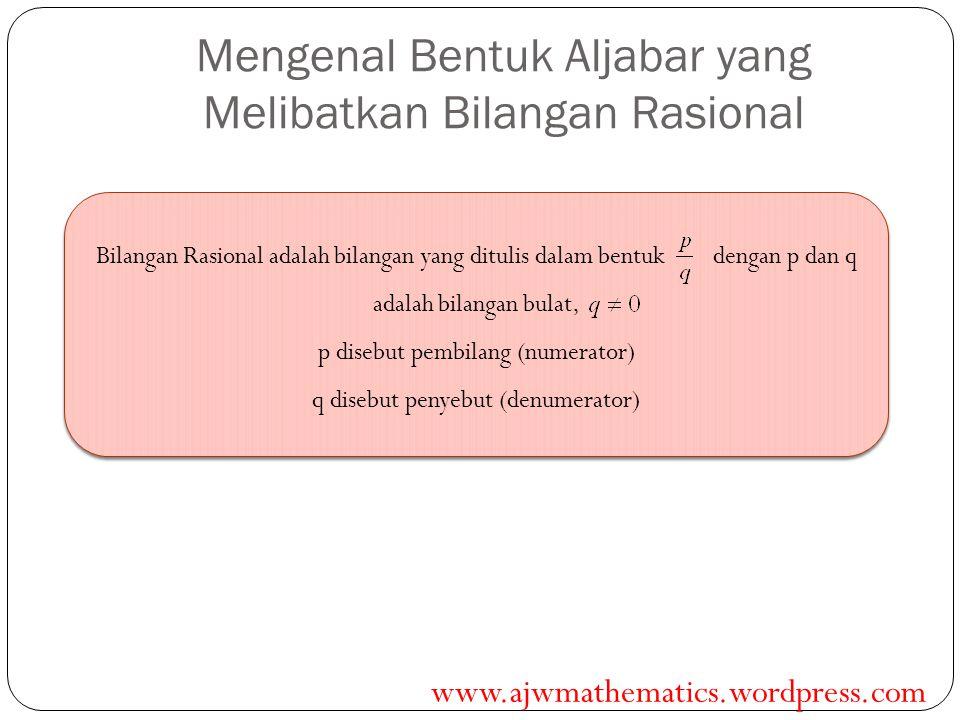 Mengenal Bentuk Aljabar yang Melibatkan Bilangan Rasional Bilangan Rasional adalah bilangan yang ditulis dalam bentuk dengan p dan q adalah bilangan b