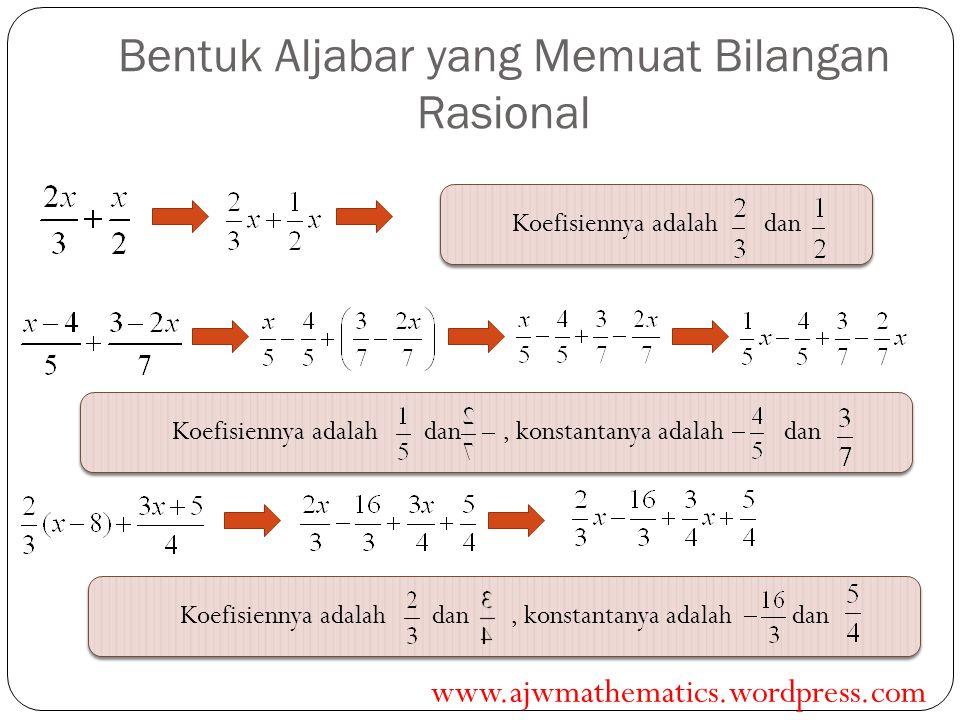 Bentuk Aljabar yang Memuat Bilangan Rasional Koefisiennya adalah dan Koefisiennya adalah dan, konstantanya adalah dan www.ajwmathematics.wordpress.com
