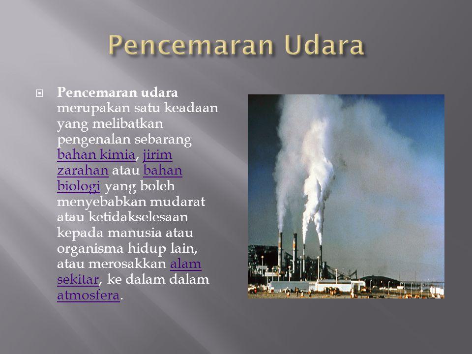  Pencemaran udara merupakan satu keadaan yang melibatkan pengenalan sebarang bahan kimia, jirim zarahan atau bahan biologi yang boleh menyebabkan mud