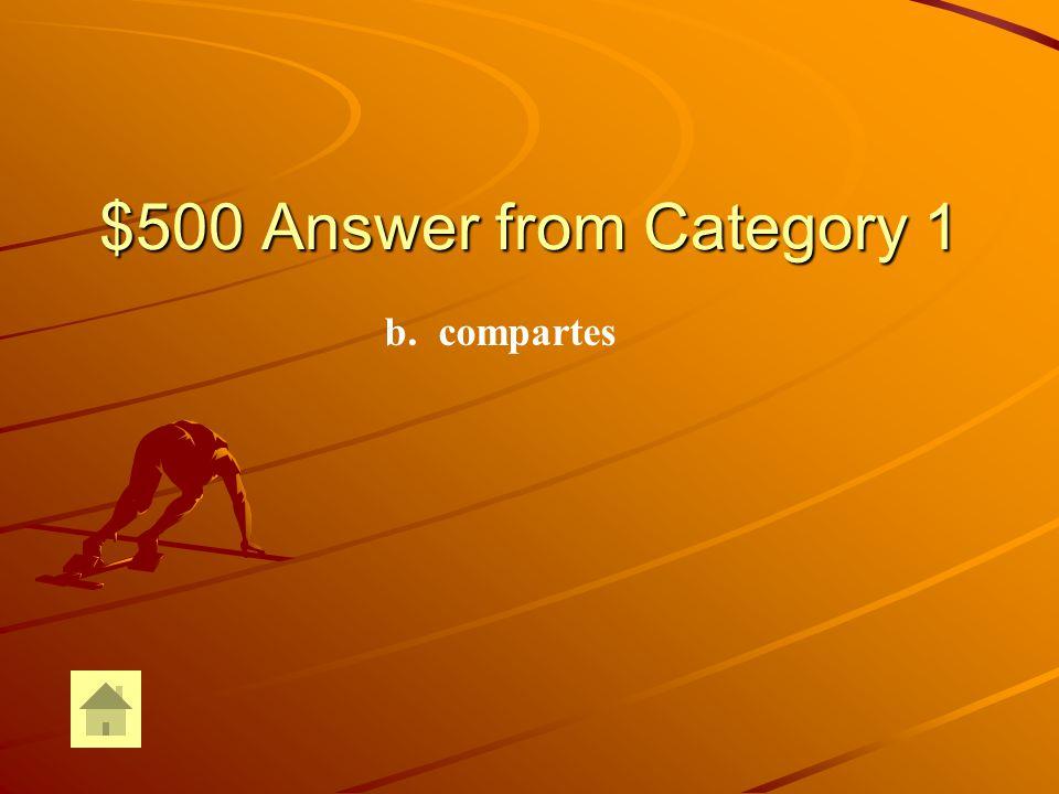 $500 Question from Category 1 ¿Con quién _____ tú el almuerzo.