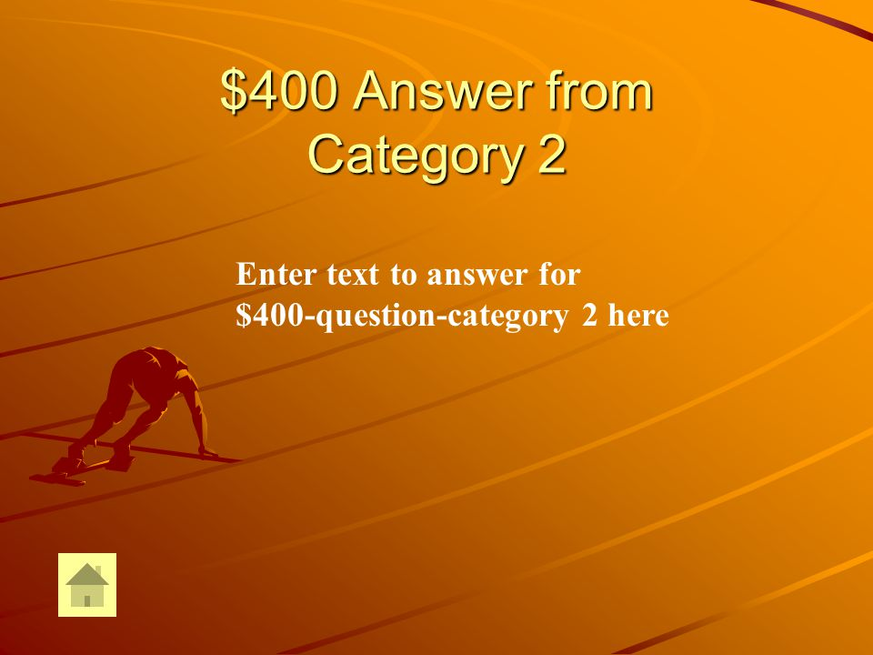 $400 Question from Category 2 Enter text for $400-question-Category 2 here