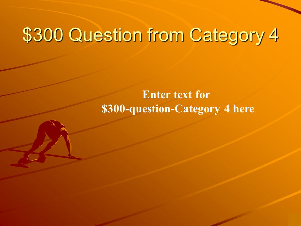 $200 Answer from Category 4 Enter text to answer for $200-question-category 4 here