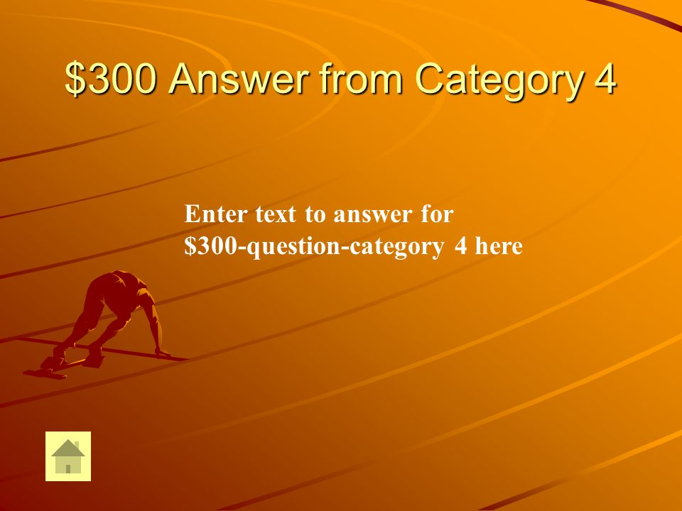 $300 Question from Category 4 Enter text for $300-question-Category 4 here