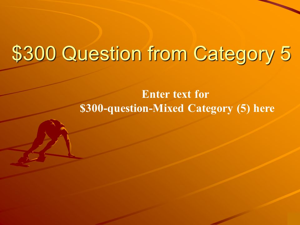 $200 Answer from Category 5 Enter text to answer for $200-question-mixed category(5) here