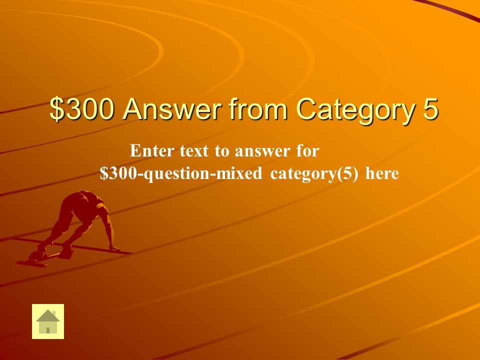 $300 Question from Category 5 Enter text for $300-question-Mixed Category (5) here