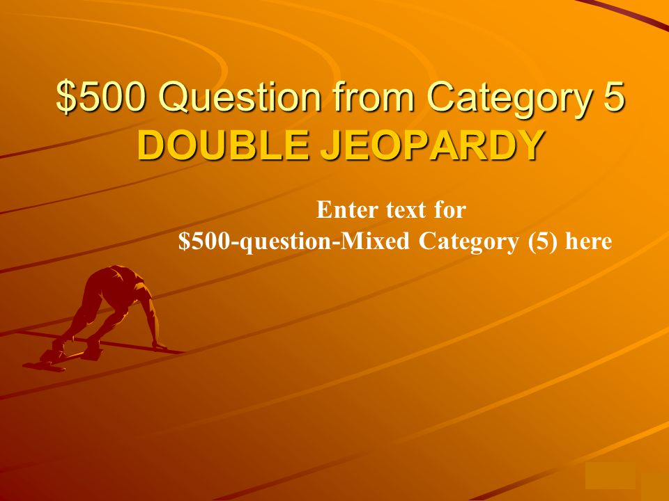 $400 Answer from Category 5 Enter text to answer for $400-question-mixed category(5) here