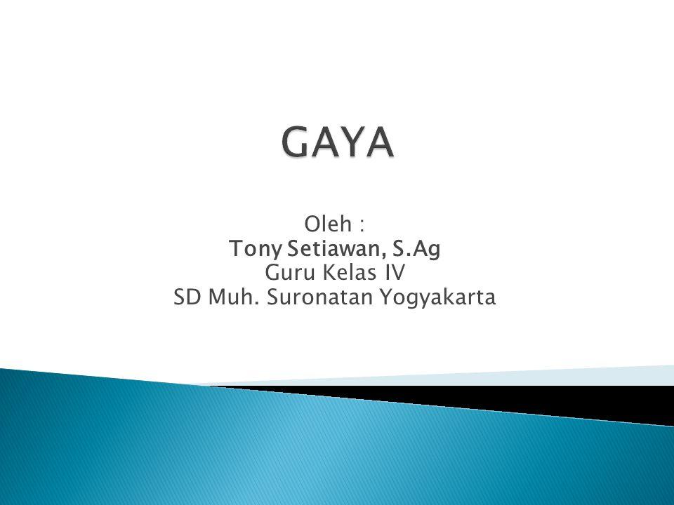 Oleh : Tony Setiawan, S.Ag Guru Kelas IV SD Muh. Suronatan Yogyakarta