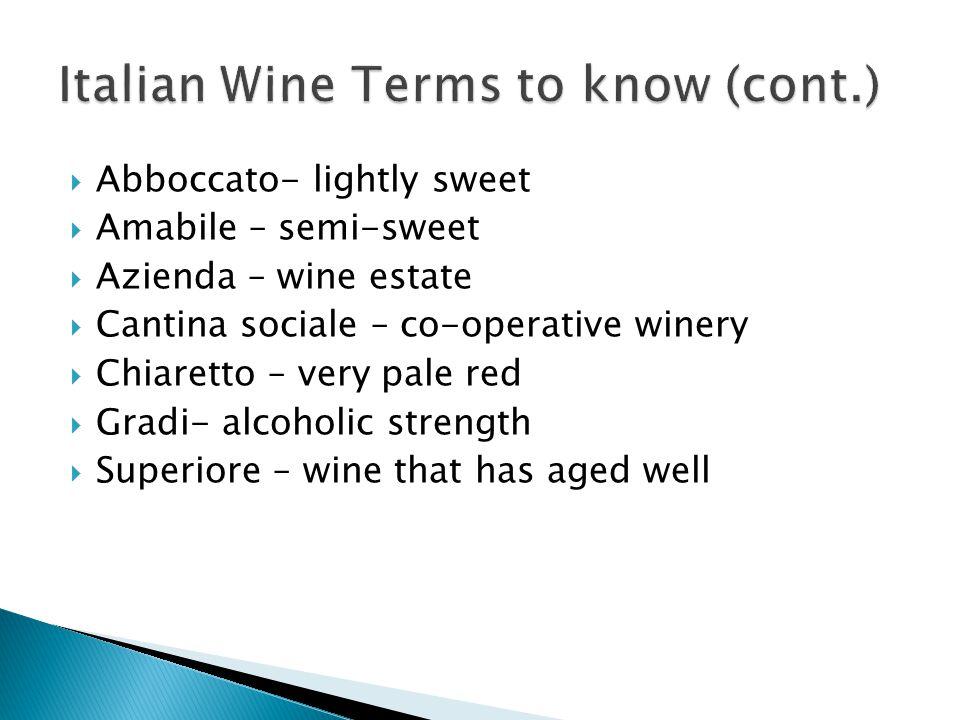  Abboccato- lightly sweet  Amabile – semi-sweet  Azienda – wine estate  Cantina sociale – co-operative winery  Chiaretto – very pale red  Gradi-