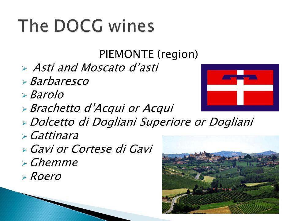 PIEMONTE (region)  Asti and Moscato d'asti  Barbaresco  Barolo  Brachetto d'Acqui or Acqui  Dolcetto di Dogliani Superiore or Dogliani  Gattinar