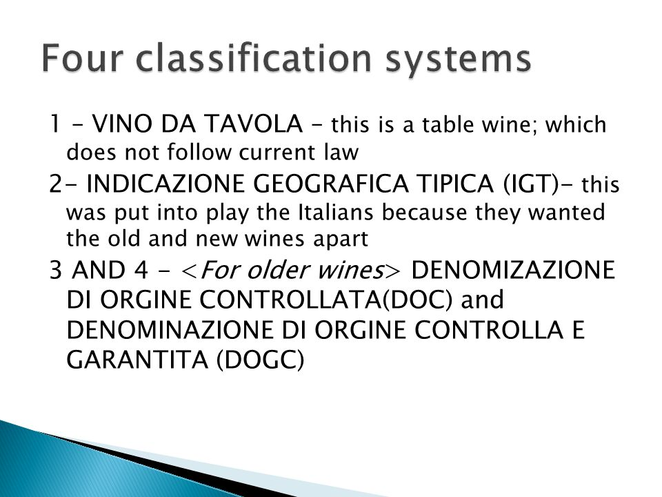 1 – VINO DA TAVOLA – this is a table wine; which does not follow current law 2- INDICAZIONE GEOGRAFICA TIPICA (IGT)- this was put into play the Italia