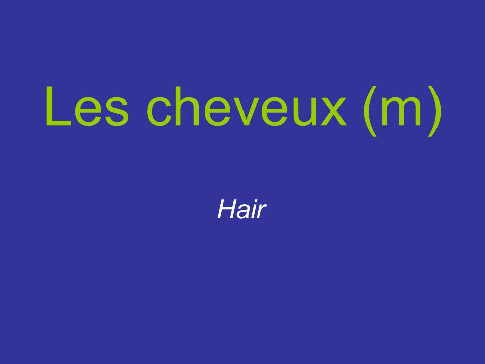 Les cheveux (m) Hair