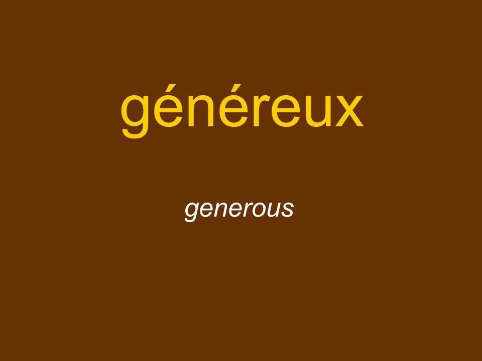 généreux generous