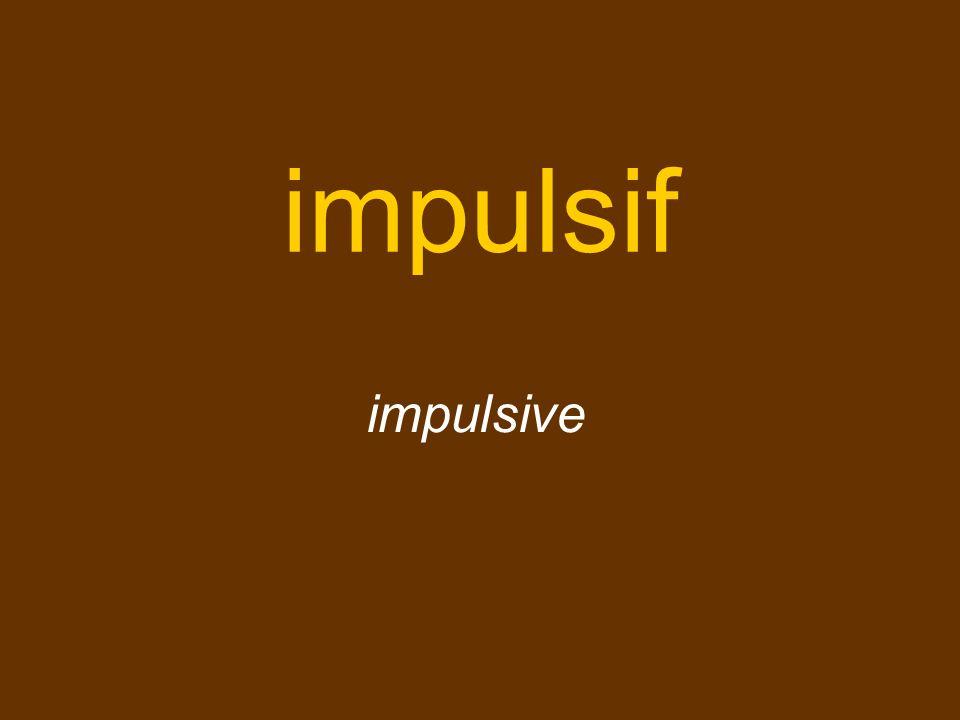 impulsif impulsive