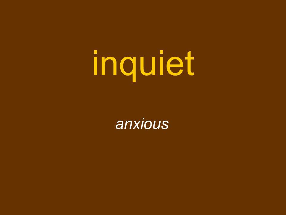 inquiet anxious