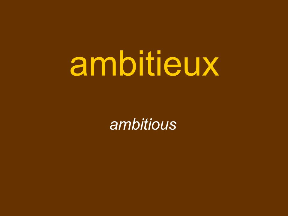 ambitieux ambitious