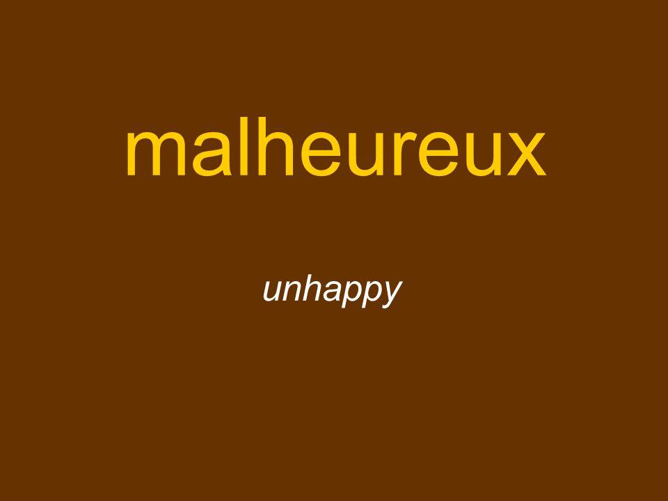 malheureux unhappy