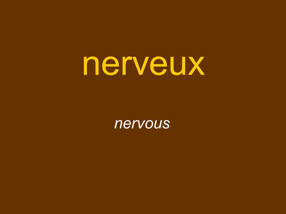 nerveux nervous