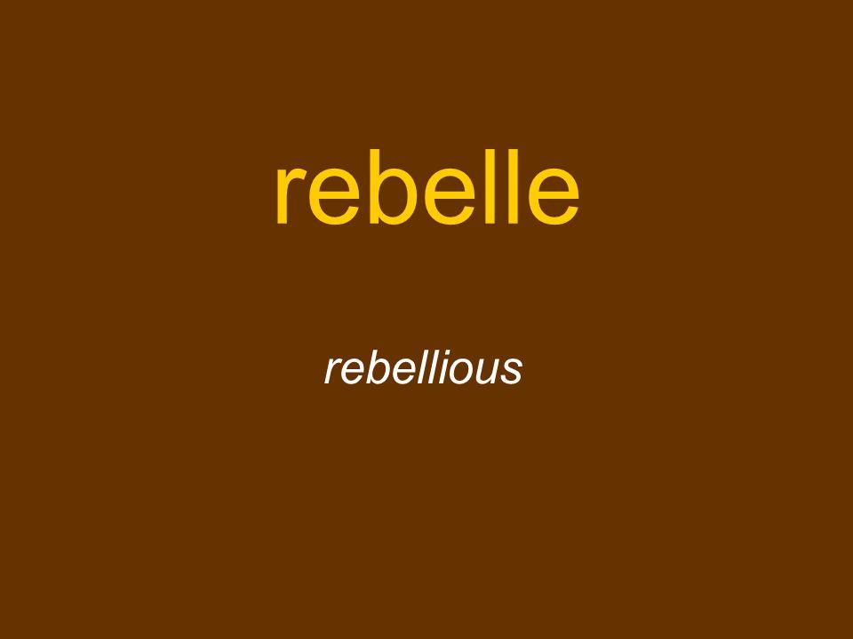 rebelle rebellious
