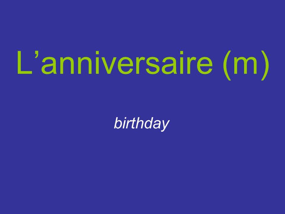 L'anniversaire (m) birthday