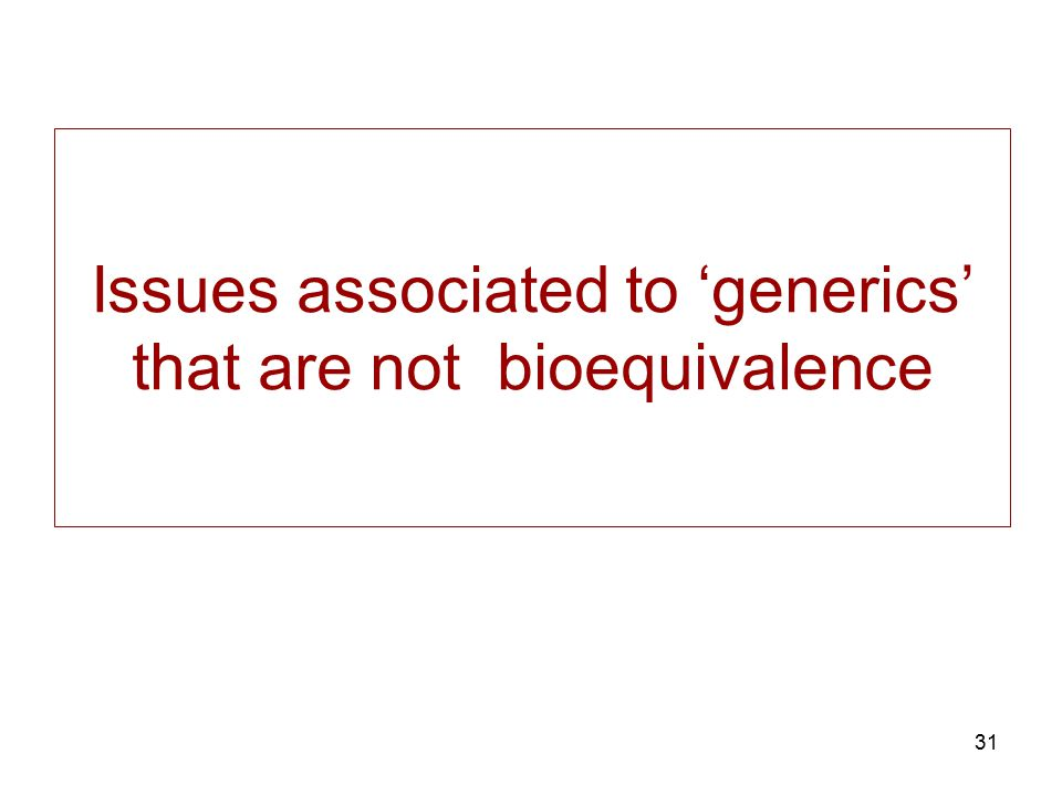 31 Issues associated to 'generics' that are not bioequivalence