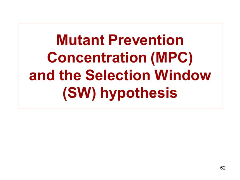 62 Mutant Prevention Concentration (MPC) and the Selection Window (SW) hypothesis