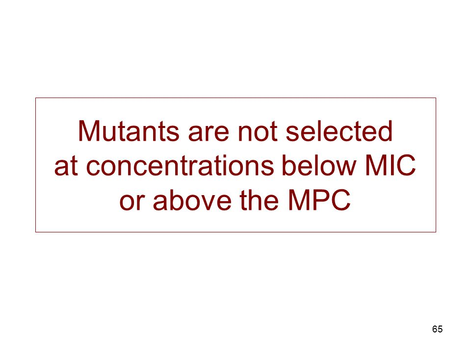 65 Mutants are not selected at concentrations below MIC or above the MPC