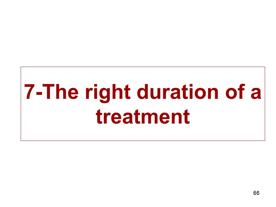 66 7-The right duration of a treatment