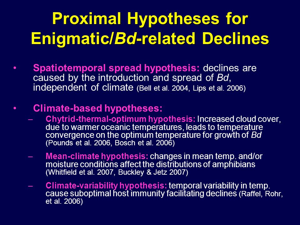 Proximal Hypotheses for Enigmatic/Bd-related Declines Spatiotemporal spread hypothesis: declines are caused by the introduction and spread of Bd, independent of climate (Bell et al.