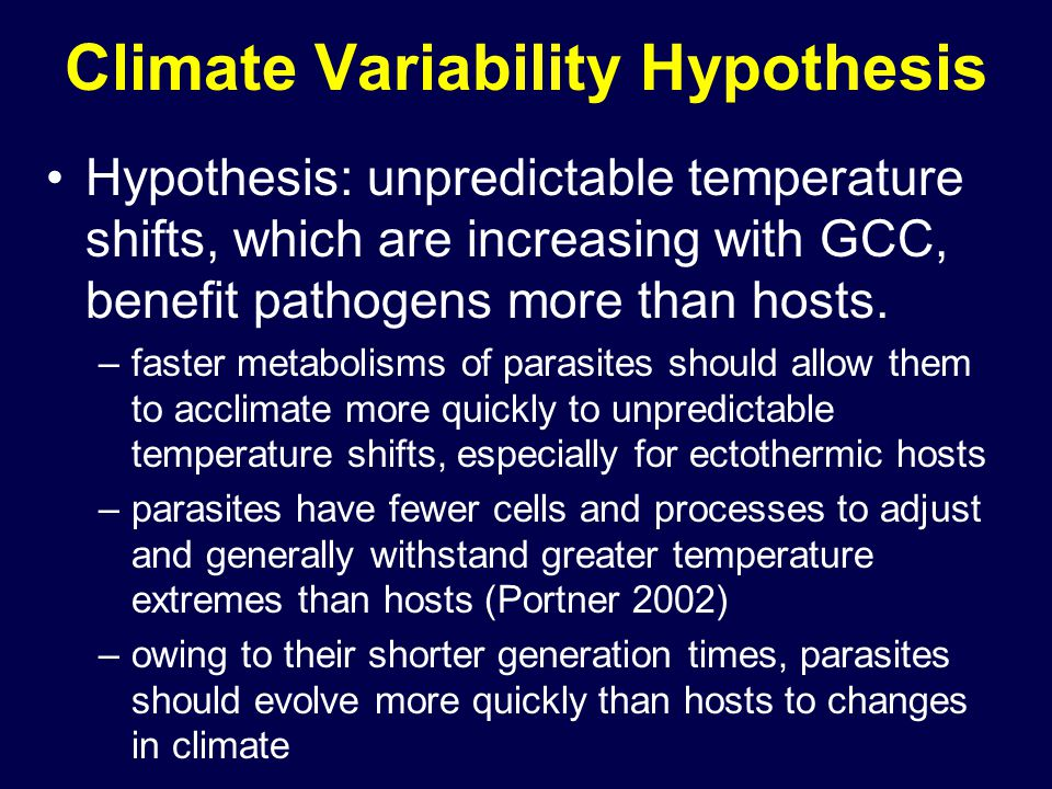 Climate Variability Hypothesis Hypothesis: unpredictable temperature shifts, which are increasing with GCC, benefit pathogens more than hosts.